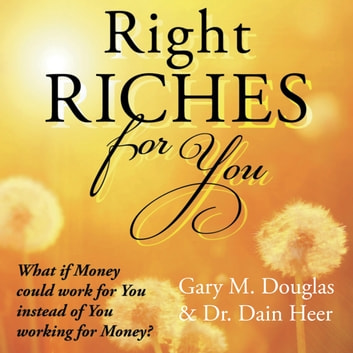 Right Riches for You - What if Money could work for You instead of You working for Money? audiobook by Gary M. Douglas & Dr. Dain Heer