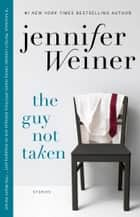 The Guy Not Taken - Stories ebook by Jennifer Weiner