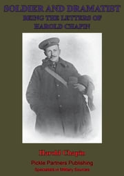 Soldier And Dramatist—Being The Letters Of Harold Chapin - American Citizen Who Died For England At Loos On September 26th, 1915 ebook by Harold Chapin
