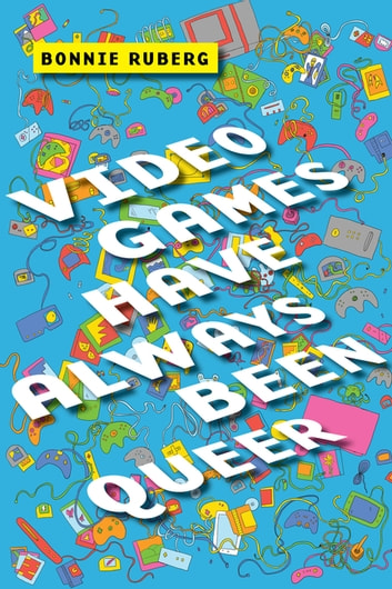 Video Games Have Always Been Queer ebook by Bonnie Ruberg