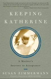Keeping Katherine - A Mother's Journey to Acceptance ebook by Susan Zimmermann