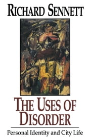 The Uses of Disorder: Personal Identity and City Life ebook by Richard Sennett