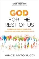 God for the Rest of Us - Experience Unbelievable Love, Unlimited Hope, and Uncommon Grace ebook by