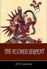 The Plumed Serpent ebook by D H Lawrence