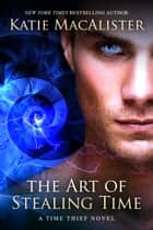 The Art of Stealing Time ebook by Katie MacAlister