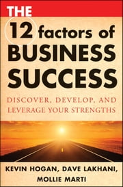 The 12 Factors of Business Success - Discover, Develop and Leverage Your Strengths ebook by Kevin Hogan,Dave Lakhani,Mollie Marti