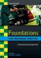 Foundations For Paramedic Practice: A Theoretical Perspective ebook by Amanda Blaber