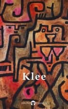 Collected Works of Paul Klee (Delphi Classics) ebook by Paul Klee, Delphi Classics