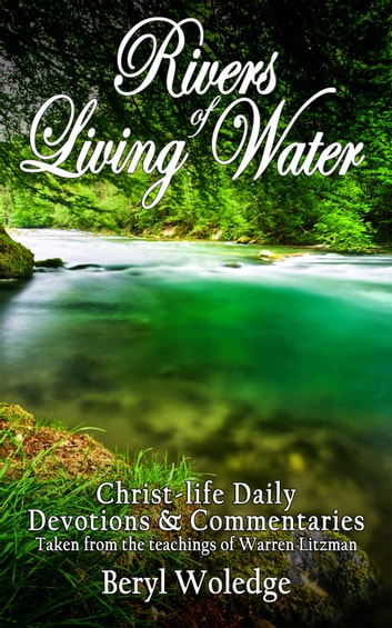 Rivers of Living Water - Christ-Life Daily Devotions and Commentaries ebook by Beryl Woledge