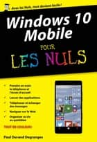 Windows 10 Mobile poche pour les Nuls ebook by Paul DURAND-DEGRANGES