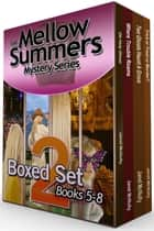The Mellow Summers Mystery Series Boxed Set Two: Books Five to Eight - A Cozy Mystery Series ebook by Janet McNulty