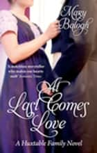 At Last Comes Love - Number 3 in series ebook by Mary Balogh
