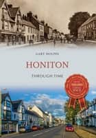 Honiton Through Time ebook by Gary Holpin