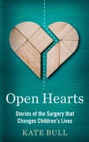 Open Hearts - Stories of the Surgery That Changes Children's Lives ebook by Kate Bull