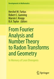 From Fourier Analysis and Number Theory to Radon Transforms and Geometry - In Memory of Leon Ehrenpreis ebook by Hershel M. Farkas,Robert C. Gunning,Marvin I. Knopp,B. A. Taylor