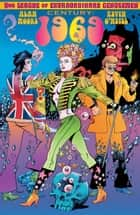 League of Extraordinary Gentlemen, Volume III: Century: 1969 ebook by Alan Moore