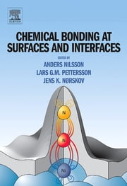 Chemical Bonding at Surfaces and Interfaces ebook by Anders Nilsson, Lars G.M. Pettersson, Jens Norskov