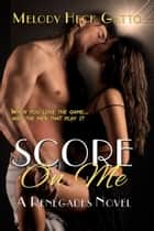 Score On Me ebook by Melody Heck Gatto