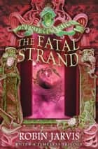 The Fatal Strand (Tales from the Wyrd Museum, Book 3) ebook by Robin Jarvis