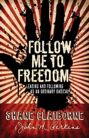 Follow Me to Freedom - Leading and Following As an Ordinary Radical ebook by Shane Claiborne,John M. Perkins