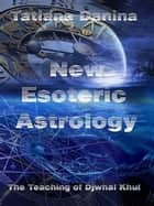 The Teaching of Djwhal Khul - New Esoteric Astrology 1 ebook by Tatiana Danina