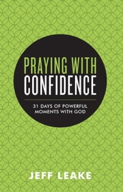 Praying with Confidence - 31 Days of Powerful Moments with God ebook by Jeff Leake