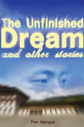 The Unfinished Dream and Other Stories ebook by Pem Namgyal