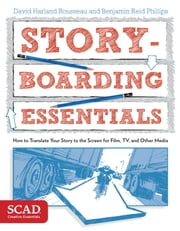 Storyboarding Essentials - SCAD Creative Essentials (How to Translate Your Story to the Screen for Film, TV, and Other Media) ebook by David Harland Rousseau,Benjamin Reid Phillips