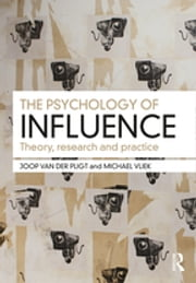 The Psychology of Influence - Theory, research and practice ebook by Joop van der Pligt,Michael Vliek