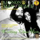John Lennon Man of Peace, Part 2: Working Class Hero audiobook by
