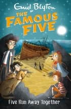 Five Run Away Together - Book 3 eBook by Enid Blyton