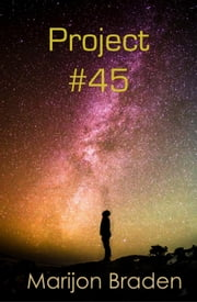 Project #45 ebook by Marijon Braden