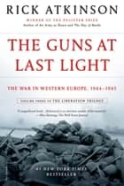 The Guns at Last Light ebook by Rick Atkinson