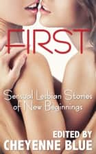 First - Sensual Lesbian Stories of New Beginnings ebook by Cheyenne Blue