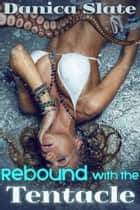 Rebound with the Tentacle eBook par Danica Slate