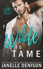 Too Wilde To Tame (A Wilde Series Novel) ebook by Janelle Denison