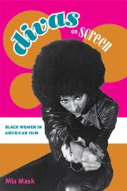 Divas on Screen: Black Women in American Film ebook by Mia Mask