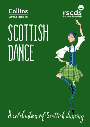 Scottish Dance: A celebration of Scottish dancing (Collins Little Books) ebook by The Royal Scottish Country Dance Society