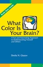 What Color Is Your Brain? ebook by Sheila Glazov