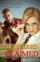 Mastered & Claimed: Our Professor Learns to Obey these Lessons - Interracial Domination and Submission Erotica ebook by Jen Queens