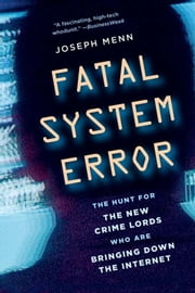 Fatal System Error - The Hunt for the New Crime Lords Who Are Bringing Down the Internet ebook by Joseph Menn