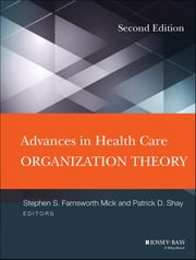 Advances in Health Care Organization Theory ebook by Stephen S. Mick,Patrick D. Shay