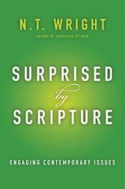 Surprised by Scripture - Engaging Contemporary Issues ebook by N. T. Wright