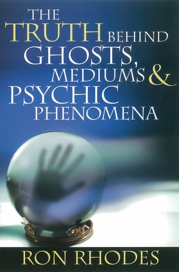 The Truth Behind Ghosts Mediums And Psychic Phenomena Ebook By Ron