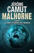 Le Trait d'union des mondes: Malhorne, T1 - Malhorne, T1 eBook by Jérôme Camut