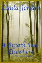 A Breath from Elsewhere ebook by Linda Jordan