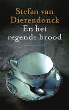 En het regende brood ebook by Stefan van Dierendonck