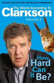 How Hard Can It Be?: The World According to Clarkson Volume 4 - The World According to Clarkson Volume 4 ebook by Jeremy Clarkson