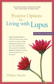 Positive Options for Living with Lupus - Self-Help and Treatment ebook by Philippa Pigache