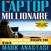 The Laptop Millionaire - How Anyone Can Escape the 9 to 5 and Make Money Online audiobook by Mark Anastasi